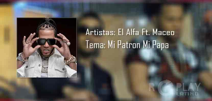 El Alfa ft. maceo mi patron mi papa